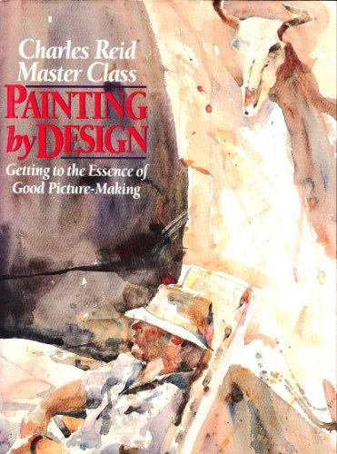 Painting by Design: Getting to the Essence of Good Picture-Making (Master Class) (0823035875) by Charles Reid
