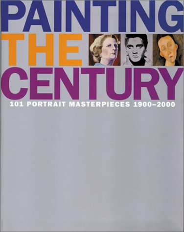 "Painting the Century: ""101 Portrait Masterpieces, 1900-2000"" (0823035913) by Gibson, Robin"