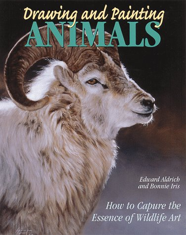 Drawing and Painting Animals: How to Capture the Essence of Wildlife Art: Aldrich, Edward, Iris, ...