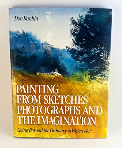 Painting from Sketches Photographs And the Imagination