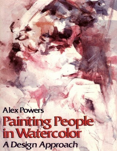 Painting People in Watercolor: A Design Approach: Powers, Alex
