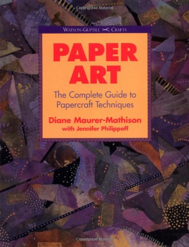 Paper Art: The Complete Guide to Papercraft Techniques (Watson-Guptill Crafts): Maurer-Mathison, ...