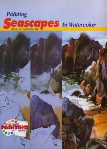 Painting Seascapes in Watercolor (Watson-Guptill Painting Library Series) (0823038548) by Jose Maria Parramon
