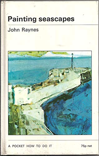 Painting seascapes: A creative approach: Raynes, John