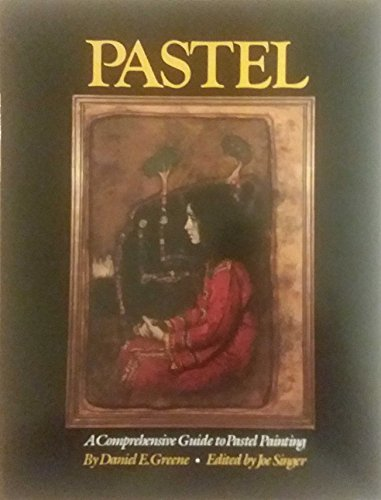 Pastel - A Comprehensive Guide to Pastel Painting (PBK): Daniel E. Greene