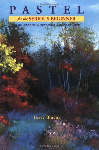 9780823039074: Pastel for the Serious Beginner: Basic Lessons in Becoming a Good Painter