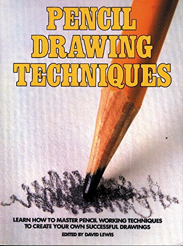 9780823039913: Pencil Drawing Techniques: Learn How to Master Pencil Working Techniques to Create Your Own Successful Drawings