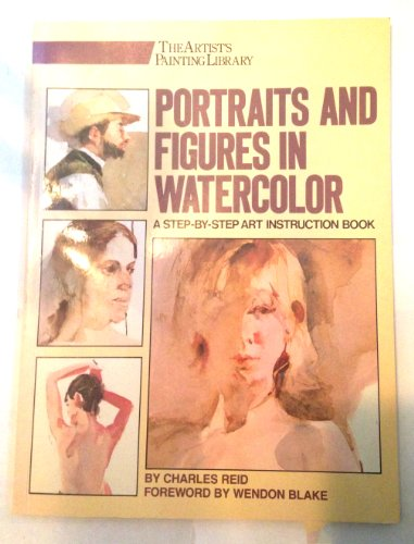 Portraits and Figures in Watercolor (ARTIST'S PAINTING LIBRARY) (0823040968) by Charles Reid