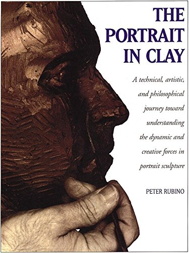 9780823041022: The Portrait in Clay: Technical, Artistic and Philosophical Journey Toward Understanding the Dynamic and Creative Forces in Portrait Sculpture