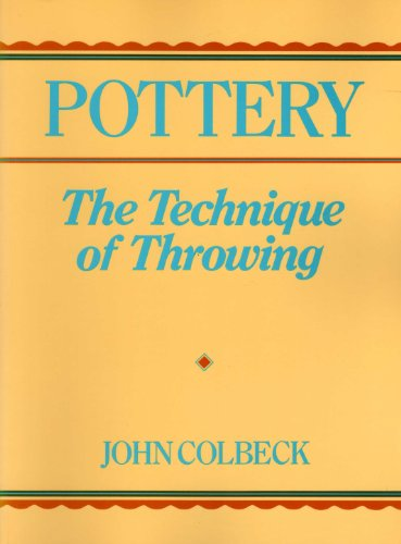 Pottery, the Technique of Throwing: Colbeck, John