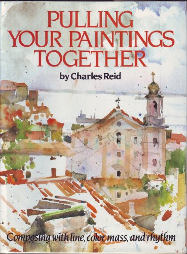 9780823044474: Pulling Your Paintings Together: Composing with Line, Color, Mass and Rhythm