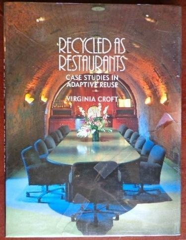 Recycled as Restaurants: Case Studies in Adaptive Reuse.: CROFT, VIRGINIA