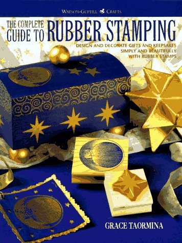 9780823046133: The Complete Guide to Rubber Stamping: Design and Decorate Gifts and Keepsakes (Watson-Guptill Crafts)
