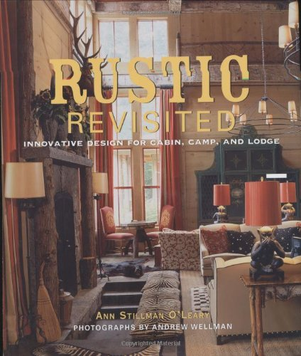 Rustic Revisited: Innovative Design for Cabin, Camp,: O'Leary, Ann S.