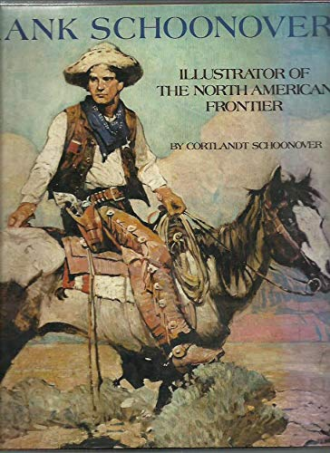 Frank Schoonover, Illustrator of the North American Frontier: Schoonover, Frank Earle; Schoonover, ...