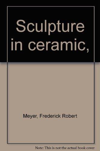 Sculpture in ceramic,: Meyer, Frederick Robert