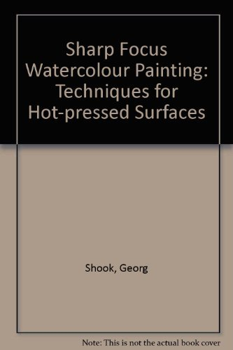 9780823047949: Sharp Focus Watercolour Painting: Techniques for Hot-pressed Surfaces