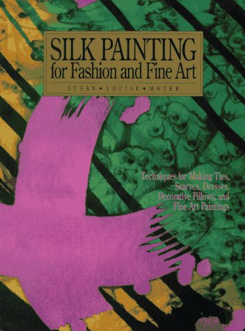 9780823048311: Silk Painting for Fashion and Fine Art: Techniques for Making Ties, Scarves, Dresses, Decorative Pillows and Fine Art Paintings (Practical Craft Books)