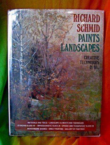 9780823048625: Richard Schmid Paints Landscapes: Creative Techniques in Oil