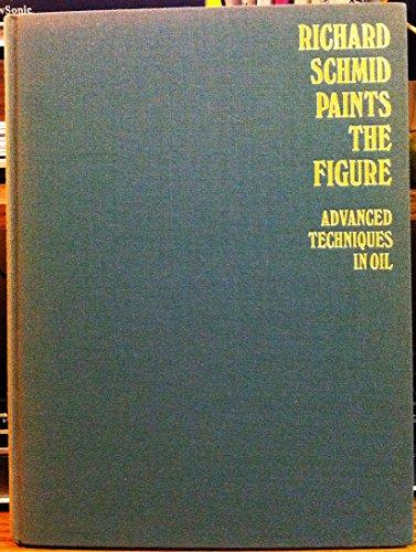 9780823048656: Richard Schmid Paints the Figure; Advanced Techniques in Oil.
