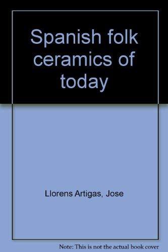 Spanish Folk Ceramics Of Today: J Llorens Artigas