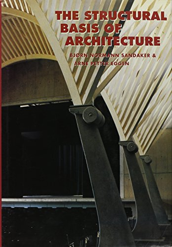 The Structural Basis of Architecture: Sandaker, Bjorn Normann; Eggen, Arne Petter