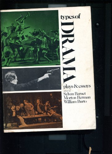 Types of Drama: Plays and Essays: Sylvan Barnet, Morton Berman, William Burto