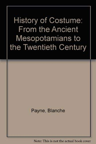 History of Costume: From the Ancient Mesopotamians: Payne, Blanche, Winakor,