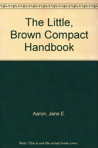 The Little, Brown Compact Handbook: Aaron, Jane E.