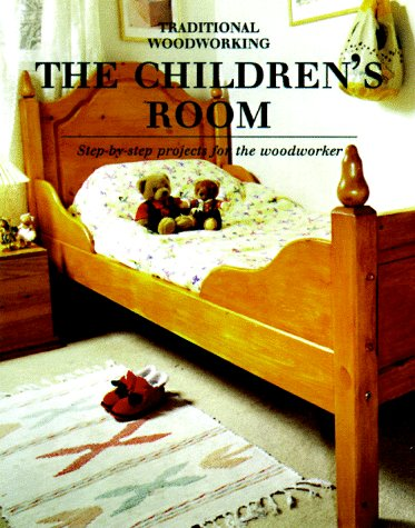 9780823054046: Childrens Room: Step-by-Step Projects for the Woodworker (Traditional Woodworking Series)