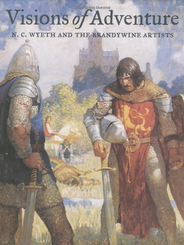 Visions of Adventure: N. C. Wyeth and the Brandywine Artists: Dell. John Edward, with Walt Reed, ...
