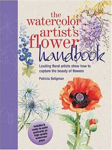 The Watercolor Artist's Flower Handbook: Leading Floral Artists Show How to Capture the Beauty...