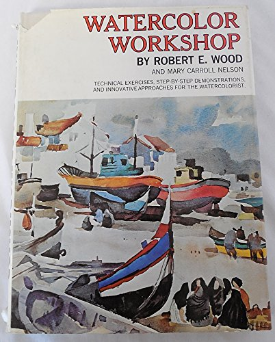 Watercolor Workshop (0823056821) by Robert E Wood; Mary Carroll Nelson