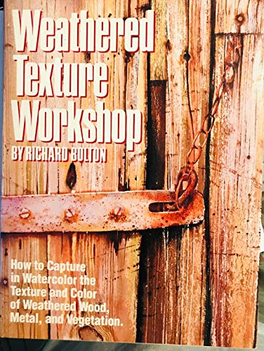 9780823056972: Weathered Texture Workshop: How to Capture in Watercolor the Texture and Color of Weathered Wood, Metal, and Vegetation
