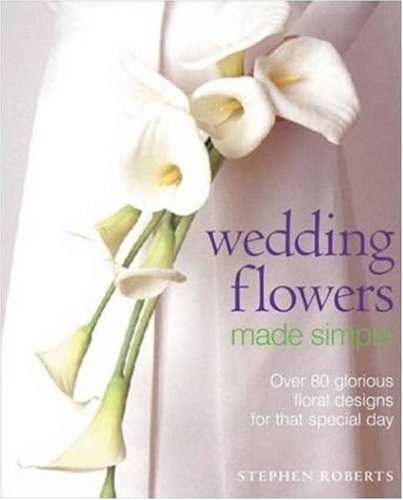 9780823057078: Wedding Flowers Made Simple: Over 80 Glorious Designs for that Special Day