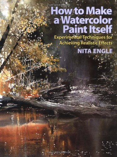 9780823057085: How to Make a Watercolor Paint Itself: Experimental Techniques for Achieving Realistic Effects