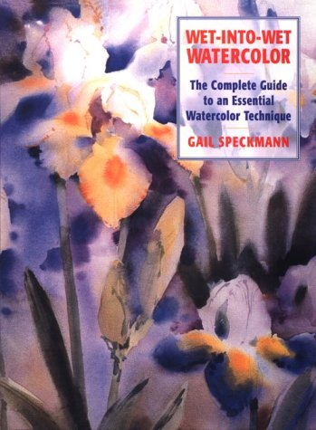 9780823057153: Wet-Into-Wet Watercolor: The Complete Guide to an Essential Watercolor Technique