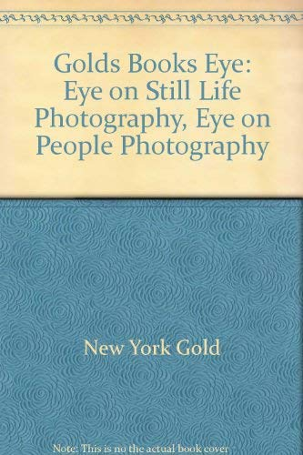 Golds Books Eye: Eye on Still Life Photography, Eye on People Photography: Gold, New York