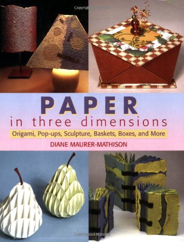 9780823067787: Paper in Three Dimensions: Origami, Pop-ups, Sculpture, Baskets, Boxes, And More