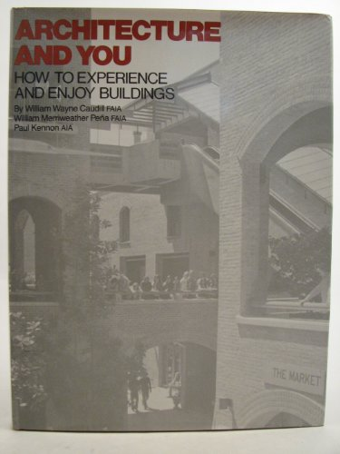 Architecture and you: How to experience and enjoy buildings: Caudill, William Wayne