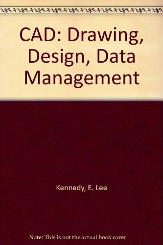 CAD: Drawing, Design, Data Management: A Basic: Kennedy, E. Lee