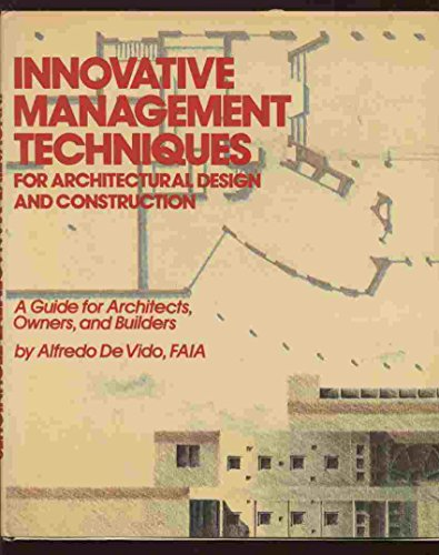 INNOVATIVE MANAGEMENT TECHNIQUES FOR ARCHITECTURAL DESIGN AND CONSTRUCTION. (A Guide for Architec...