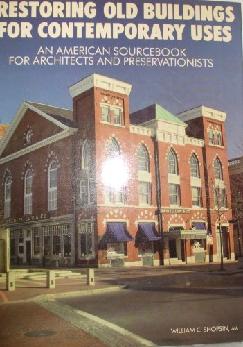Restoring Old Buildings for Contemporary Uses: An American Sourcebook for Architects and Preserva...