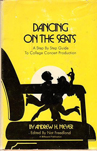 Dancing on the seats;: A step by step guide to college concert production, [Jan 01, 1972] Meyer, ...