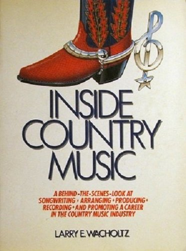 Inside Country Music: Wacholtz, Larry E.