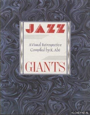 Jazz Giants: A Visual Retrospective: ABE, K. editor