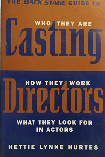 The Back Stage Guide to Casting Directors: Who They Are, How They Work, and What They Look for in ...