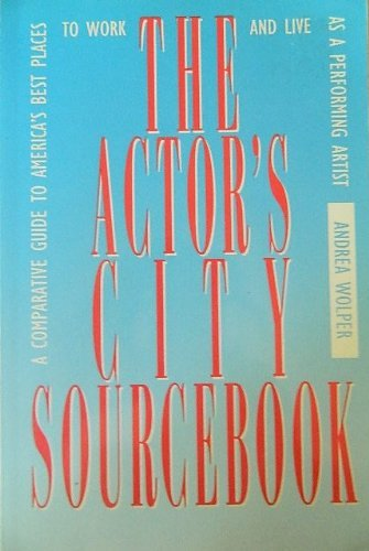 9780823075911: The Actor's City Sourcebook: A Comparative Guide to America's Best Places to Work and Live As a Performing Artist