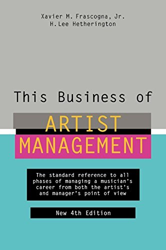 This Business of Artist Management: The Standard Reference to All Phases of Managing a Musician's...