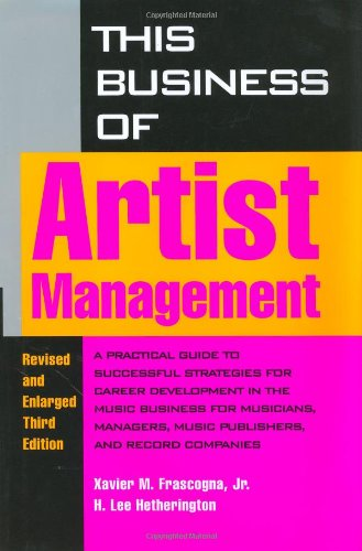 9780823077052: This Business of Artist Management: Practical Guide to Successful Strategies for Career Development in the Music Business for Musicians, Managers, Music Publishers and Record Companies